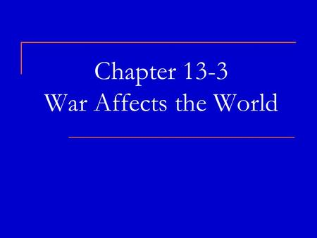 Chapter 13-3 War Affects the World