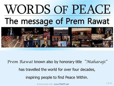 "Prem Rawat known also by honorary title ""Maharaji"" has travelled the world for over four decades, inspiring people to find Peace Within. 1 of 13 To know."