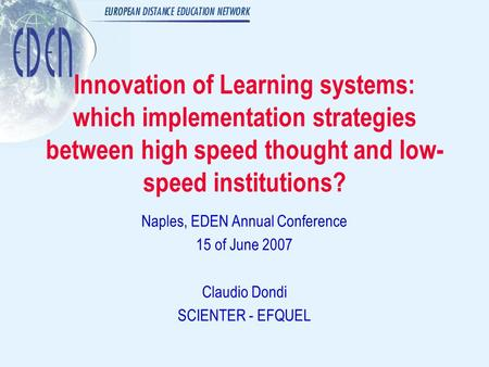 Innovation of Learning systems: which implementation strategies between high speed thought and low- speed institutions? Naples, EDEN Annual Conference.