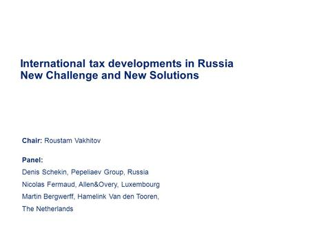 International tax developments in Russia New Challenge and New Solutions Chair: Roustam Vakhitov Panel: Denis Schekin, Pepeliaev Group, Russia Nicolas.