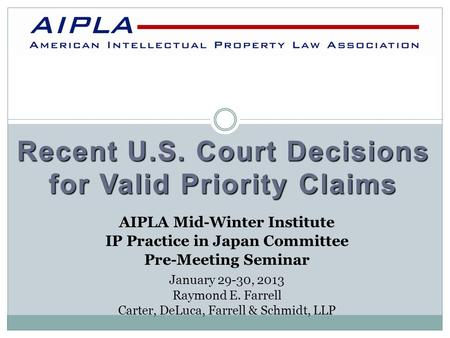 Recent U.S. Court Decisions for Valid Priority Claims AIPLA AIPLA Mid-Winter Institute IP Practice in Japan Committee Pre-Meeting Seminar January 29-30,