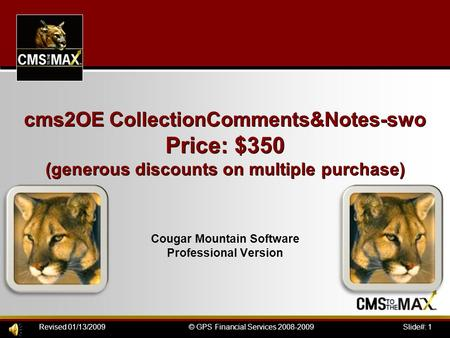 Slide#: 1© GPS Financial Services 2008-2009Revised 01/13/2009 cms2OE CollectionComments&Notes-swo Price: $350 (generous discounts on multiple purchase)