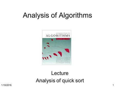 1/15/20151 Analysis of Algorithms Lecture Analysis of quick sort.