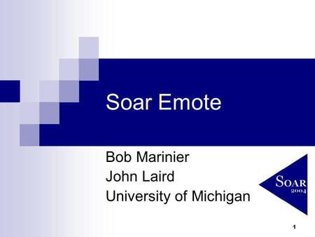 1 Soar Emote Bob Marinier John Laird University of Michigan.