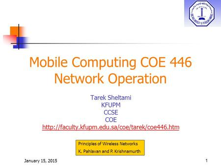 January 15, 20151 Mobile Computing COE 446 Network Operation Tarek Sheltami KFUPM CCSE COE  Principles.