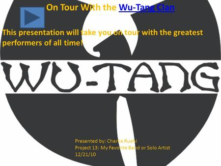 On Tour With the Wu-Tang ClanWu-Tang Clan This presentation will take you on tour with the greatest performers of all time! Presented by: Charlie Ruehl.