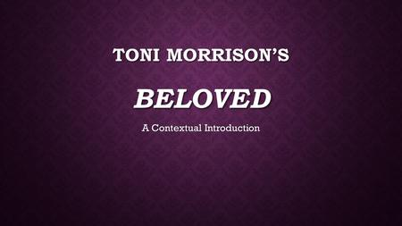 TONI MORRISON'S BELOVED A Contextual Introduction.