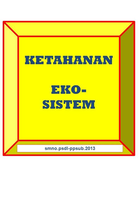 KETAHANAN EKO- SISTEM smno.psdl-ppsub.2013. ECOLOGY is The study of the distribution and abundance of organisms, AND the flows of energy and materials.