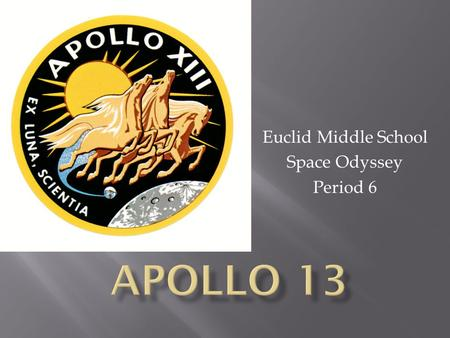 Euclid Middle School Space Odyssey Period 6  Liftoff was on Saturday, April 11 th 1970 at 1:13 PM  The Saturn V Rocket was carrying Odyssey and Aquarius.