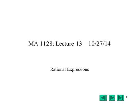 1 MA 1128: Lecture 13 – 10/27/14 Rational Expressions.