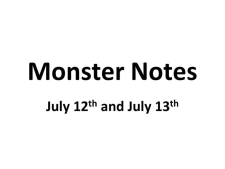 Monster Notes July 12 th and July 13 th. July 12 A vicious fight broke out in the prison church on Sunday. Visiting hours begin at 1 O'clock on Sunday.