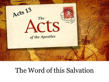 The Word of this Salvation. Gospel Work in Antioch (Acts 13:1-2) Edification, 13:1 Edification, 13:1 Unity, fervent devotion Unity, fervent devotion Ministered.