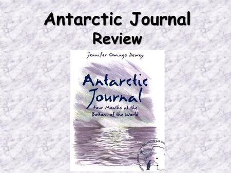 "Antarctic Journal Review. What genre is ""Antarctic Journal?"" "" Antarctic Journal"" is narrative nonfiction. Journals are examples of narrative nonfiction."