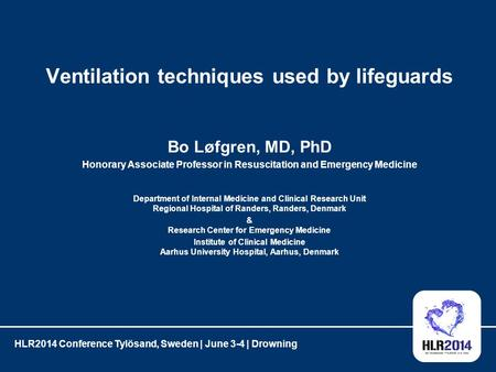 Ventilation techniques used by lifeguards Bo Løfgren, MD, PhD Honorary Associate Professor in Resuscitation and Emergency Medicine Department of Internal.
