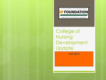 College of Nursing Development Update Fall 2013. Nursing by the Numbers Yearly Comparison: Dollars.