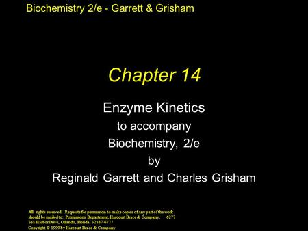 Biochemistry 2/e - Garrett & Grisham Copyright © 1999 by Harcourt Brace & Company Chapter 14 Enzyme Kinetics to accompany Biochemistry, 2/e by Reginald.