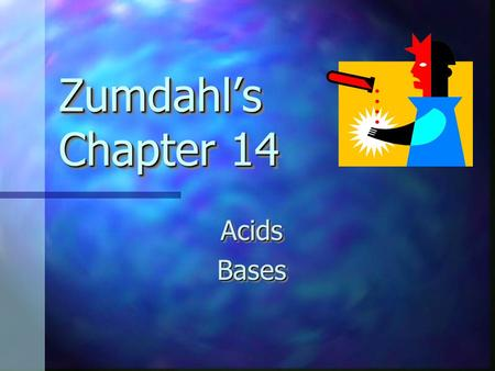 Zumdahl's Chapter 14 AcidsBasesAcidsBases Chapter Contents Acid-Base Models Acid-Base Models Acidity and K a Acidity and K a pH, pOH, and pK a pH, pOH,