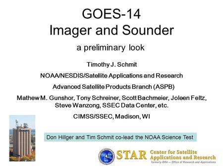 1 GOES-14 Imager and Sounder a preliminary look Timothy J. Schmit NOAA/NESDIS/Satellite Applications and Research Advanced Satellite Products Branch (ASPB)