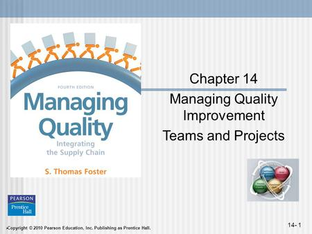  Copyright © 2010 Pearson Education, Inc. Publishing as Prentice Hall. 14- 1 Chapter 14 Managing Quality Improvement Teams and Projects.