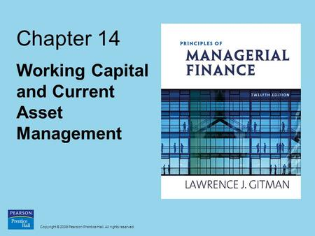 Copyright © 2009 Pearson Prentice Hall. All rights reserved. Chapter 14 Working Capital and Current Asset Management.