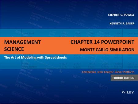 MANAGEMENT SCIENCE The Art of Modeling with Spreadsheets STEPHEN G. POWELL KENNETH R. BAKER Compatible with Analytic Solver Platform FOURTH EDITION MONTE.