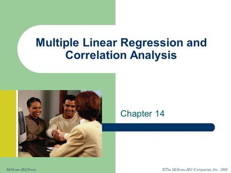 ©The McGraw-Hill Companies, Inc. 2008McGraw-Hill/Irwin Multiple Linear Regression and Correlation Analysis Chapter 14.