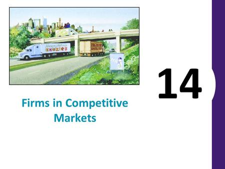 14 Firms in Competitive Markets. WHAT IS A COMPETITIVE MARKET? In a perfectly competitive market There are many buyers There are many sellers Firms can.