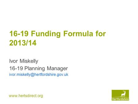 16-19 Funding Formula for 2013/14 Ivor Miskelly 16-19 Planning Manager