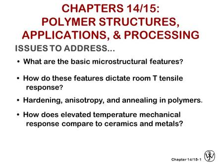 Chapter 14/15- ISSUES TO ADDRESS... What are the basic microstructural features ? 1 How do these features dictate room T tensile response ? Hardening,