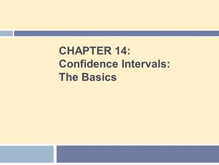 CHAPTER 14: Confidence Intervals: The Basics. Chapter 14 Concepts 2  The Reasoning of Statistical Estimation  Margin of Error and Confidence Level 