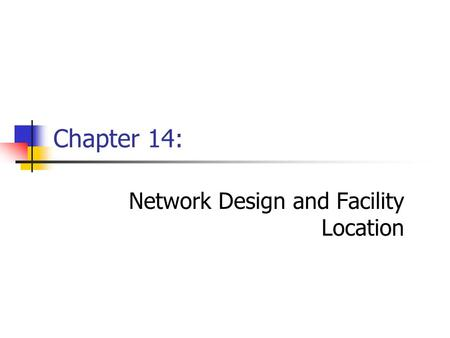 Chapter 14: Network Design and Facility Location.