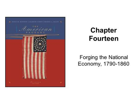 Chapter Fourteen Forging the National Economy, 1790-1860.