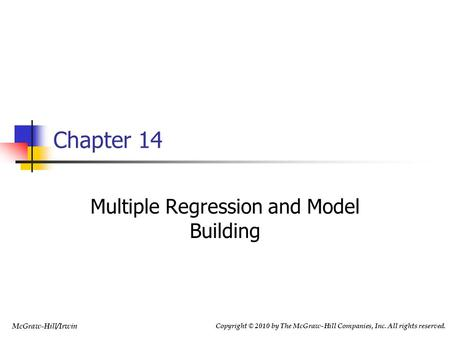 Copyright © 2010 by The McGraw-Hill Companies, Inc. All rights reserved. McGraw-Hill/Irwin Multiple Regression and Model Building Chapter 14.