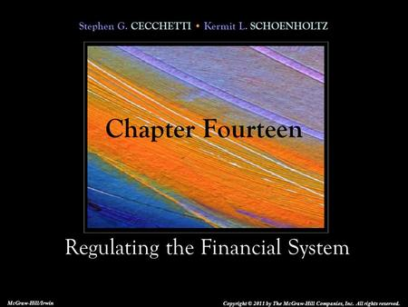 Stephen G. CECCHETTI Kermit L. SCHOENHOLTZ Regulating the Financial System Copyright © 2011 by The McGraw-Hill Companies, Inc. All rights reserved. McGraw-Hill/Irwin.