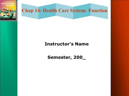Chap 14: Health Care System: Function Instructor's Name Semester, 200_.