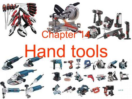 Chapter 14 Hand tools. 1. Special-purpose vs. general purpose tools An SP tool Performs better for tasks that are repeated many times/week, quality of.
