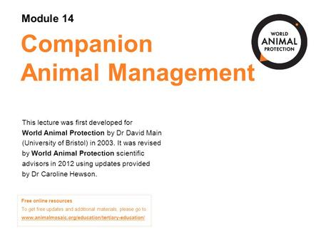 Companion Animal Management This lecture was first developed for World Animal Protection by Dr David Main (University of Bristol) in 2003. It was revised.