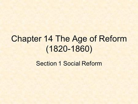 Chapter 14 The Age of Reform ( )