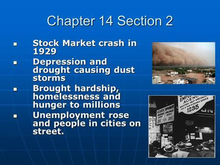 Chapter 14 Section 2 Stock Market crash in 1929 Stock Market crash in 1929 Depression and drought causing dust storms Depression and drought causing dust.