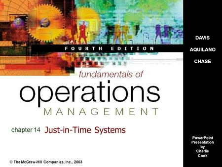 F O U R T H E D I T I O N Just-in-Time Systems © The McGraw-Hill Companies, Inc., 2003 chapter 14 DAVIS AQUILANO CHASE PowerPoint Presentation by Charlie.