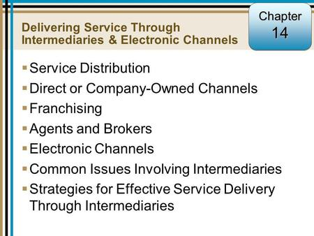14-1  Service Distribution  Direct or Company-Owned Channels  Franchising  Agents and Brokers  Electronic Channels  Common Issues Involving Intermediaries.