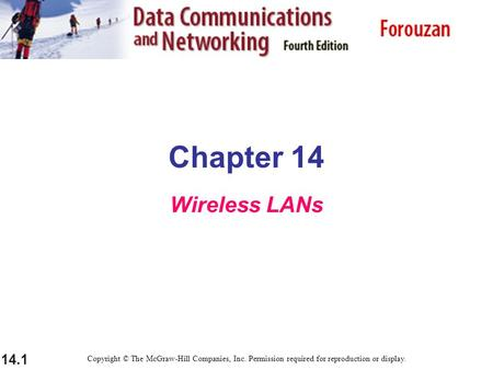14.1 Chapter 14 Wireless LANs Copyright © The McGraw-Hill Companies, Inc. Permission required for reproduction or display.