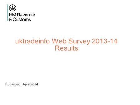 Uktradeinfo Web Survey 2013-14 Results Published: April 2014.