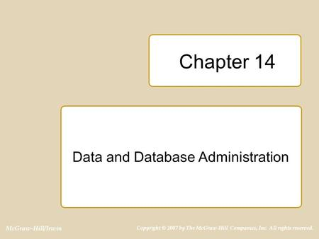 McGraw-Hill/Irwin Copyright © 2007 by The McGraw-Hill Companies, Inc. All rights reserved. Chapter 14 Data and Database Administration.