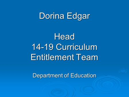 Dorina Edgar Head 14-19 Curriculum Entitlement Team Department of Education.