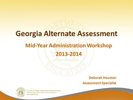 Georgia Alternate Assessment Mid-Year Administration Workshop 2013-2014 Deborah Houston Assessment Specialist.