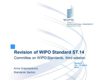 Revision of WIPO Standard ST.14 Committee on WIPO Standards, third session Geneva 15 – 19 April 2013 Anna Graschenkova Standards Section.
