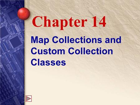 Map Collections and Custom Collection Classes Chapter 14.