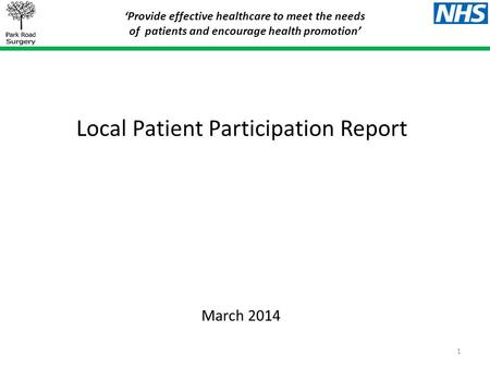 Local Patient Participation Report 'Provide effective healthcare to meet the needs of patients and encourage health promotion' March 2014 1.