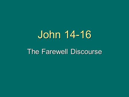 John 14-16 The Farewell Discourse. Broad Outline of Fourth Gospel Ch. 1Introduction: Prologue and Witness of John Ch. 2-12Jesus Before the World (Book.